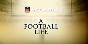 NFL Network's show A Football Life debuted in 2011.